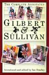 The Complete Annotated Gilbert and Sullivan by Ian Bradley