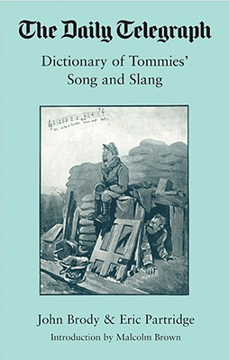 The Daily Telegraph Dictionary of Tommies' Songs and Slang 19... by John Brophy