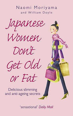 Japanese Women Don't Get Old or Fat: Delicious slimming and anti-ageing secrets