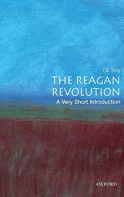 The Reagan Revolution by Gil Troy