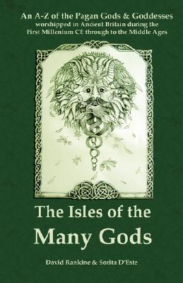 Review The Isles of the Many Gods: An A-Z of the Pagan Gods & Goddesses Worshipped in Ancient Britain During the First Millenium Ce Through to the Middle Ages PDF by David Rankine, Sorita D'este