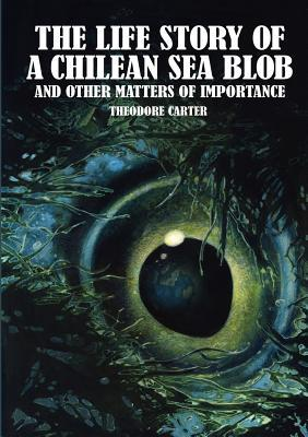 The Life Story of a Chilean Sea Blob by Theodore Carter