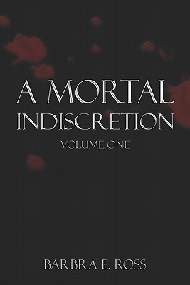 A Mortal Indiscretion: Volume One