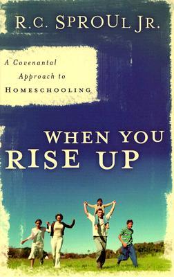 Read When You Rise Up: A Covenantal Approach to Homeschooling by R.C. Sproul Jr. PDF