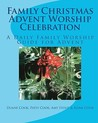 Family Christmas Advent Worship Celebration: A Daily Family Worship Guide for Advent