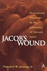 Jacob's Wound: Homoerotic Narrative in the Literature of Ancient Israel