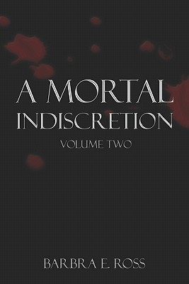 A Mortal Indiscretion by Barbra E. Ross