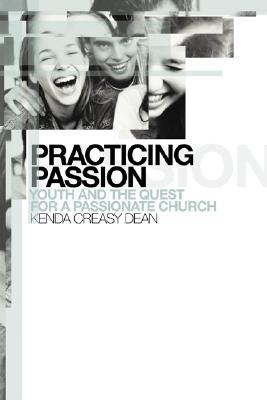 Practicing Passion by Kenda Creasy Dean