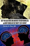 Sixty-One Questions and Answers for New Knowledge and New Thinking in the Twenty-First Century: The Past, Present, and Future of Humankind; The Challenge Issues of Medicine, Science, Religion, and Politics for the Global Mind