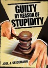 Guilty by Reason of Stupidity