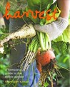 Harvest: A Complete Guide to the Edible Garden. Meredith Kirton