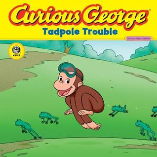 Curious George Tadpole Trouble by H.A. Rey