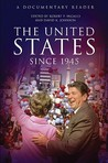 The United States Since 1945: A Documentary Reader (Uncovering The Past: Documentary Readers In American History)