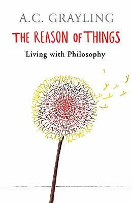 The Reason Of Things by Anthony C. Grayling