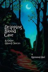Dripping Blood Cave And Other Ghostly Stories