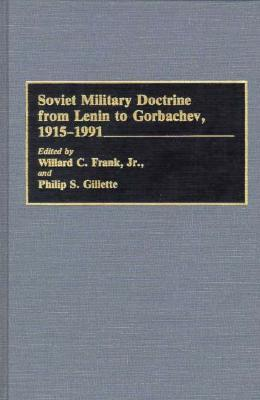 Soviet Military Doctrine from Lenin to Gorbachev, 1915-1991
