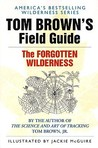 Tom Brown's Field Guide to the Forgotten Wilderness by Tom Brown Jr.