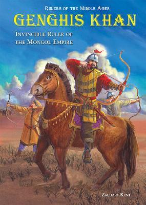 Genghis Khan: Invincible Ruler of the Mongol Empire