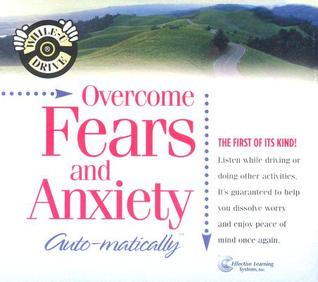 Overcome Fears and Anxiety...Auto-Matically