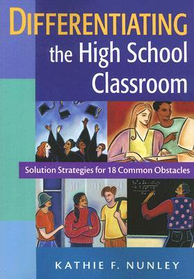 Differentiating the High School Classroom: Solution Strategies for 18 Common Obstacles