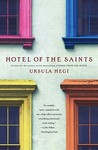 Hotel of the Saints by Ursula Hegi