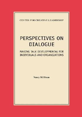 Perspectives on Dialogue: Making Talk Developmental for Individuals and Organizations