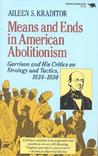 Means and Ends in American Abolitionism: Garrison and His Critics on Strategy and Tactics, 1834-1850