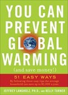 You Can Prevent Global Warming (and Save Money!): 51 Easy Ways