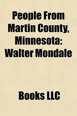 People From Martin County, Minnesota: Walter Mondale  by  Books LLC