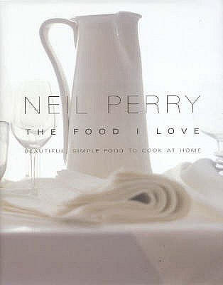The Food I Love by Neil Perry