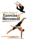 The Anatomy of Exercise and Movement: for the study of dance, pilates, sport and yoga