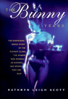 The Bunny Years: The Surprising Inside Story of the Playboy Clubs: The Women Who Worked as Bunnies and Where They Are Now