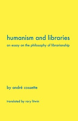 Humanism and Libraries by André Cossette