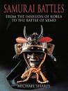 Samurai Battles: From the Invasion of Korea to the Battle of Vemo
