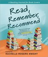 Read, Remember, Recommend by Rachelle Rogers Knight