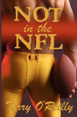 Not In The Nfl by Terry O'Reilly