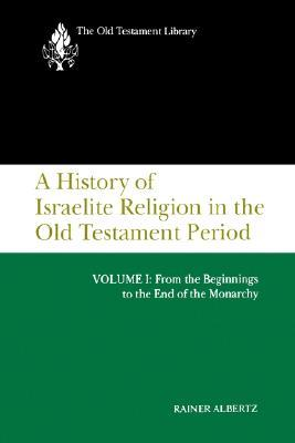 A History of Israelite Religion in the Old Testament Period, Volume I: From the Beginnings to the End of the Monarchy