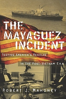 The Mayaguez Incident by Robert J. Mahoney