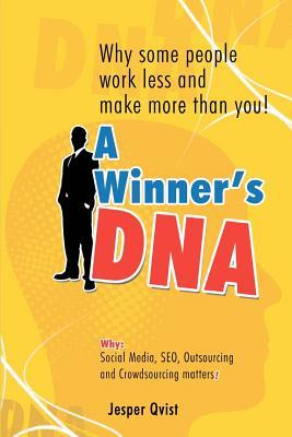 A Winner's DNA: Why Some People Work Less and Make More Than You!