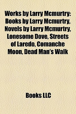 Works by Larry McMurtry (Study Guide) by Books LLC