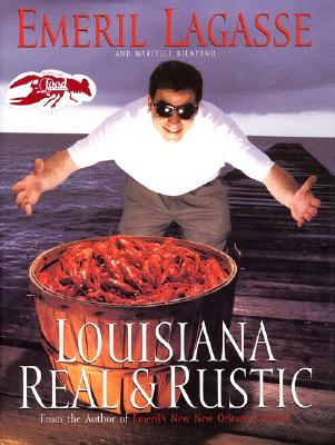 Louisiana Real and Rustic by Emeril Lagasse