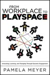 From Workplace to Playspace: Innovating, Learning and Changing Through Dynamic Engagement