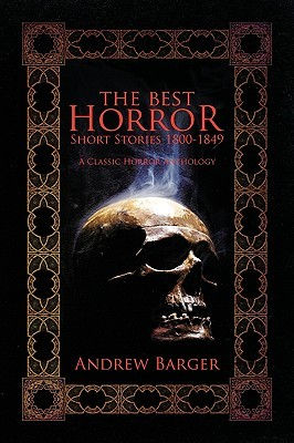 The Best Horror Short Stories 1800-1849 by Andrew Barger