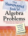 The Humongous Book of Algebra Problems: Translated for People Who Don't Speak Math