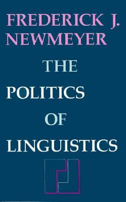 The Politics of Linguistics by Frederick J. Newmeyer