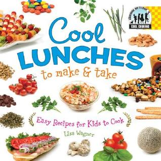 Cool Lunches to Make Take: Easy Recipes for Kids to Cook Cool Cooking