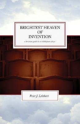 Brightest Heaven of Invention by Peter J. Leithart