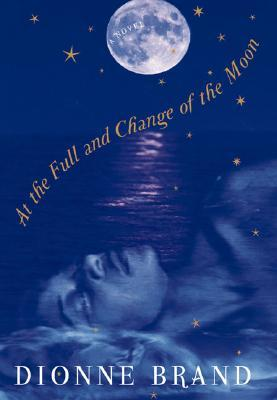 At the Full and Change of the Moon by Dionne Brand