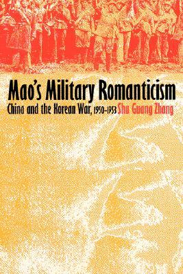 Mao's Military Romanticism by Shu Guang Zhang