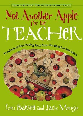 Not Another Apple for the Teacher: Hundreds of Fascinating Facts from the World of Education